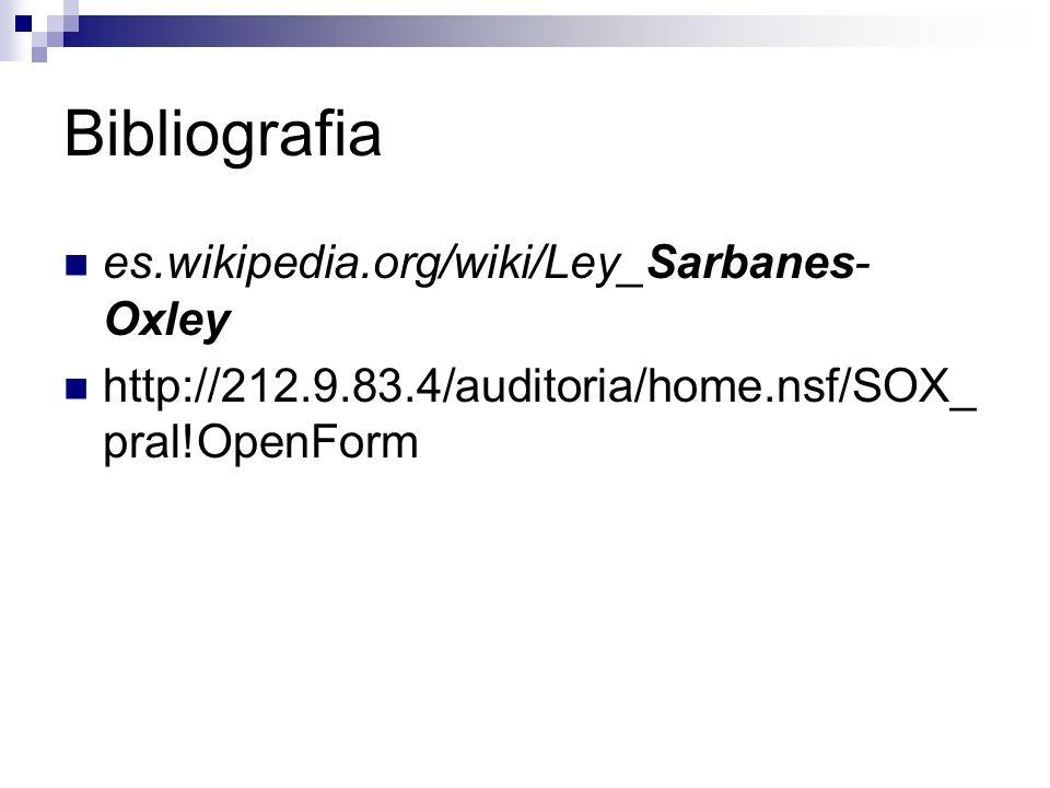 Bibliografia es.wikipedia.org/wiki/Ley_Sarbanes- Oxley http://212.9.83.4/auditoria/home.nsf/SOX_ pral!OpenForm