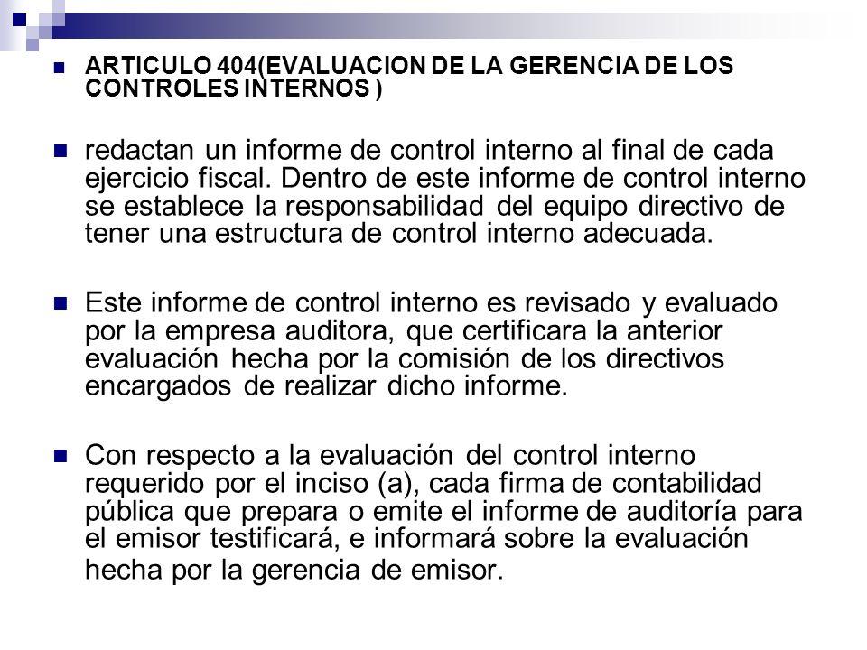 ARTICULO 404(EVALUACION DE LA GERENCIA DE LOS CONTROLES INTERNOS ) redactan un informe de control interno al final de cada ejercicio fiscal. Dentro de