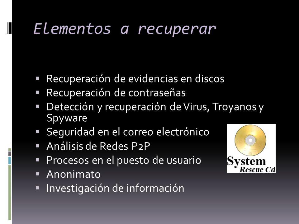 Elementos a recuperar Recuperación de evidencias en discos Recuperación de contraseñas Detección y recuperación de Virus, Troyanos y Spyware Seguridad