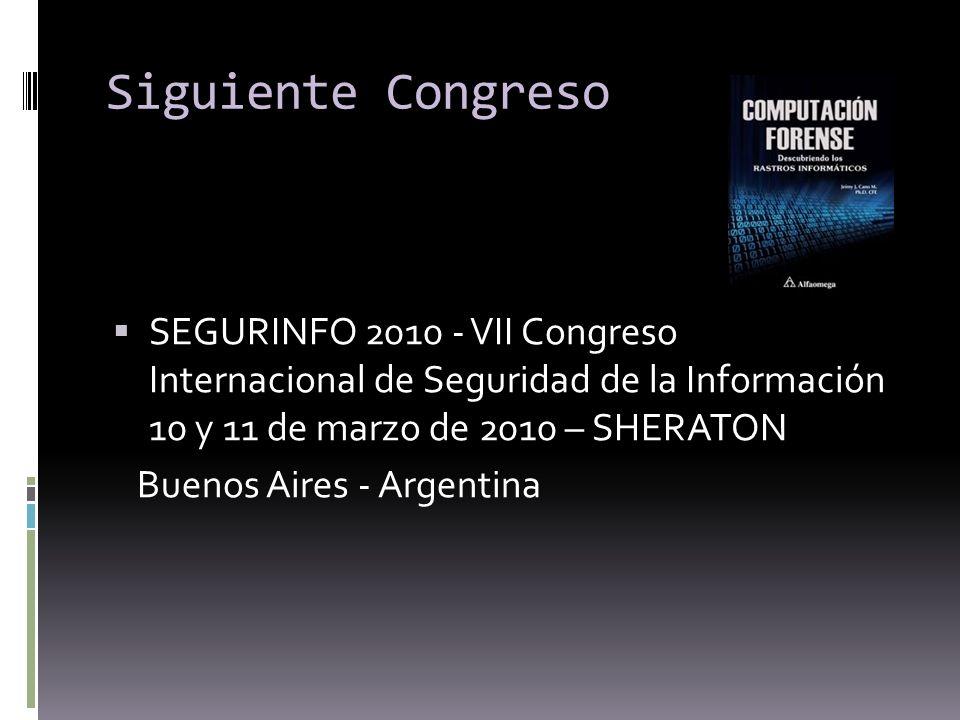 Siguiente Congreso SEGURINFO 2010 - VII Congreso Internacional de Seguridad de la Información 10 y 11 de marzo de 2010 – SHERATON Buenos Aires - Argen