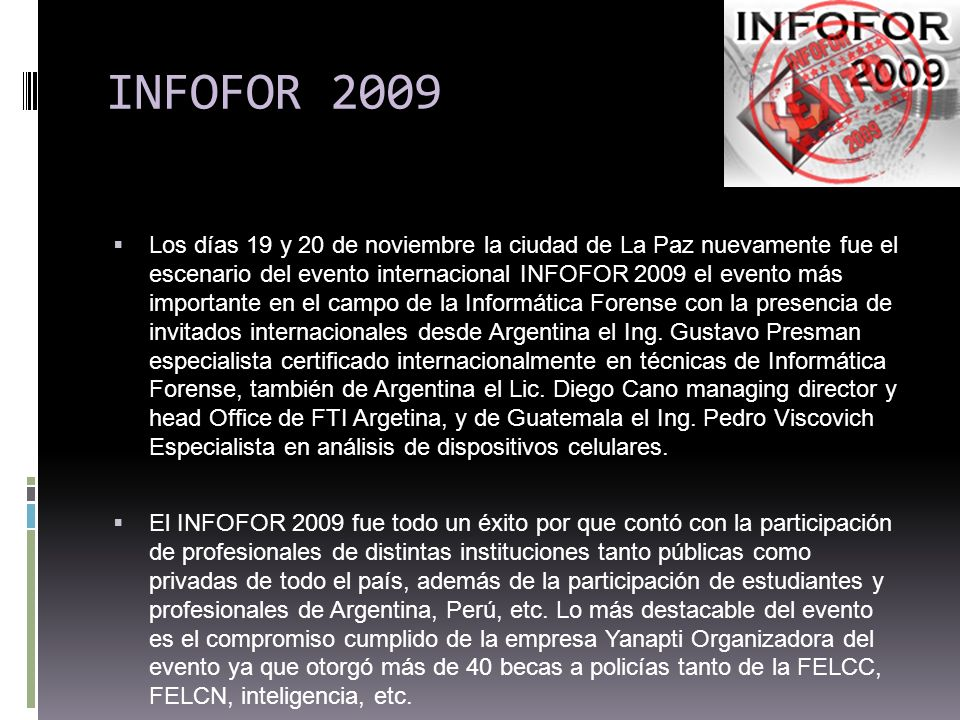 INFOFOR 2009 Los días 19 y 20 de noviembre la ciudad de La Paz nuevamente fue el escenario del evento internacional INFOFOR 2009 el evento más importa