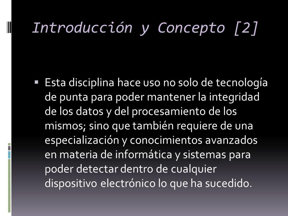 Introducción y Concepto [2] Esta disciplina hace uso no solo de tecnología de punta para poder mantener la integridad de los datos y del procesamiento