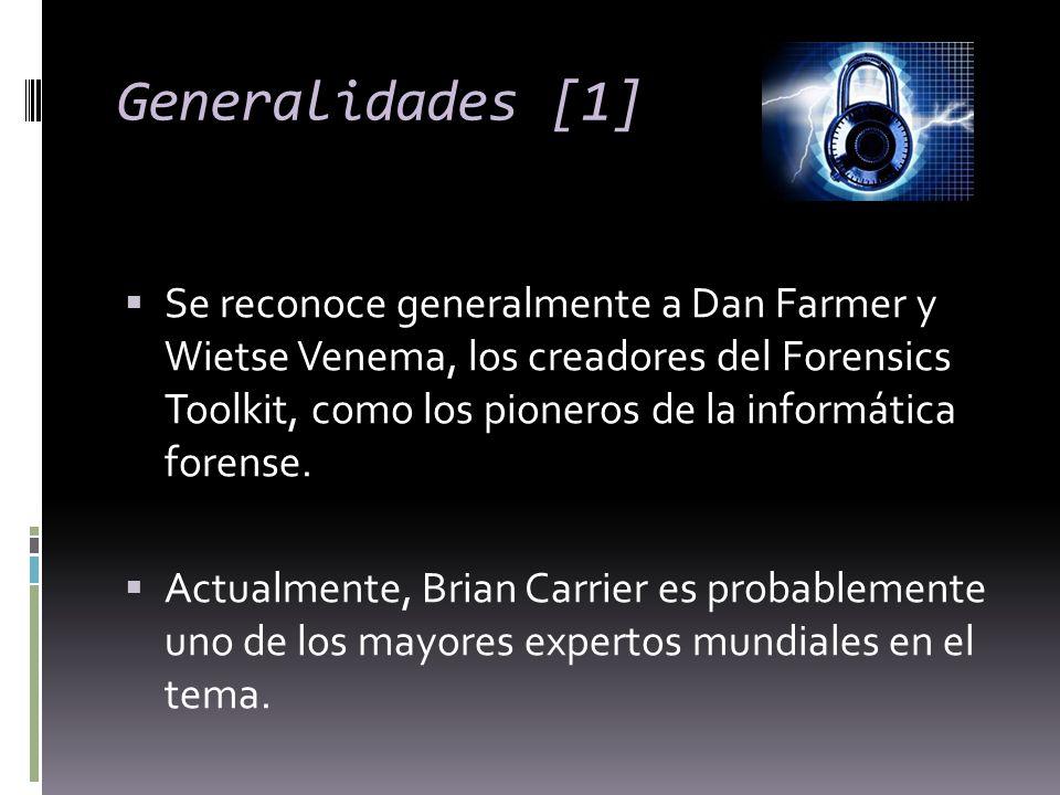 Generalidades [1] Se reconoce generalmente a Dan Farmer y Wietse Venema, los creadores del Forensics Toolkit, como los pioneros de la informática fore
