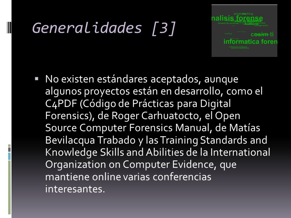 Generalidades [3] No existen estándares aceptados, aunque algunos proyectos están en desarrollo, como el C4PDF (Código de Prácticas para Digital Foren