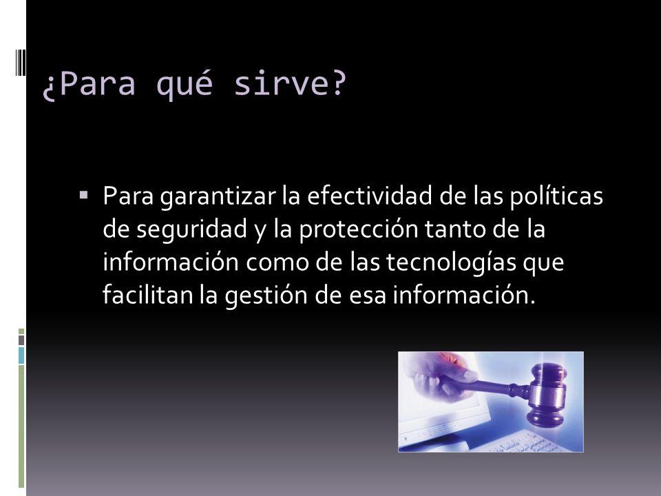 ¿Para qué sirve? Para garantizar la efectividad de las políticas de seguridad y la protección tanto de la información como de las tecnologías que faci