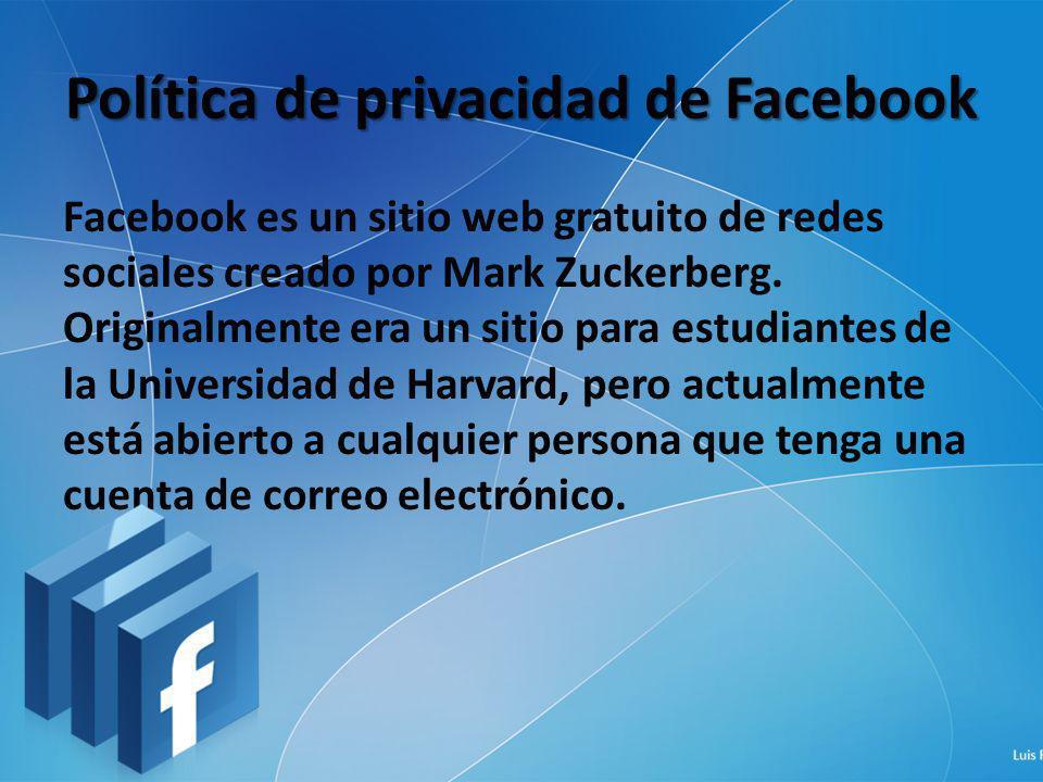 Política de privacidad de Facebook Facebook es un sitio web gratuito de redes sociales creado por Mark Zuckerberg. Originalmente era un sitio para est