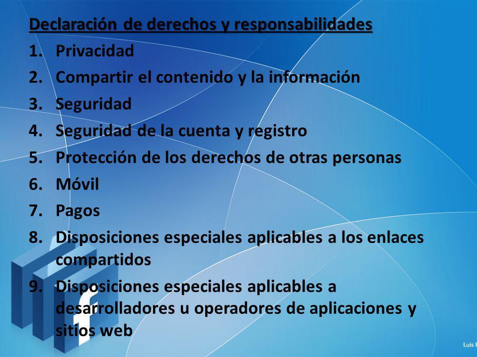 Declaración de derechos y responsabilidades 1.Privacidad 2.Compartir el contenido y la información 3.Seguridad 4.Seguridad de la cuenta y registro 5.P