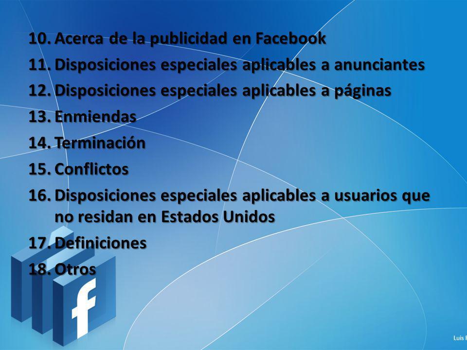 10.Acerca de la publicidad en Facebook 11.Disposiciones especiales aplicables a anunciantes 12.Disposiciones especiales aplicables a páginas 13.Enmien