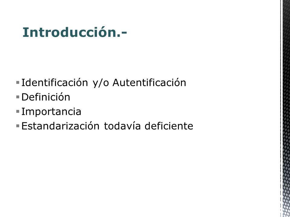 Identificación y/o Autentificación Definición Importancia Estandarización todavía deficiente Introducción.-