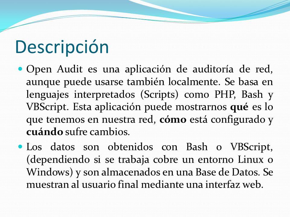 Descripción Open Audit es una aplicación de auditoría de red, aunque puede usarse también localmente. Se basa en lenguajes interpretados (Scripts) com
