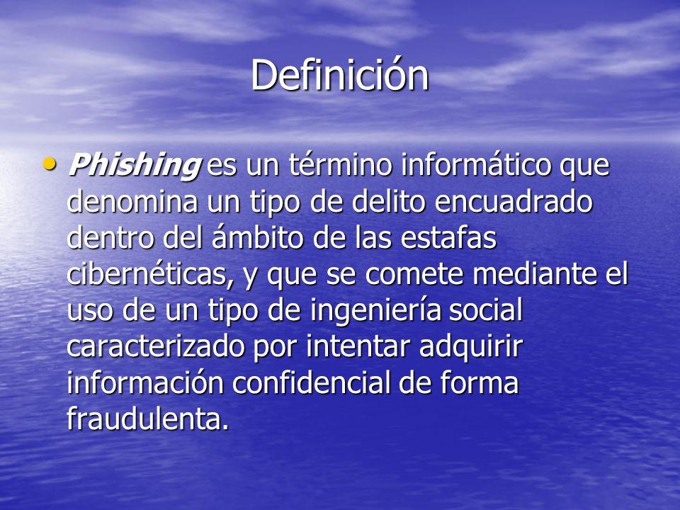 Definición Phishing es un término informático que denomina un tipo de delito encuadrado dentro del ámbito de las estafas cibernéticas, y que se comete