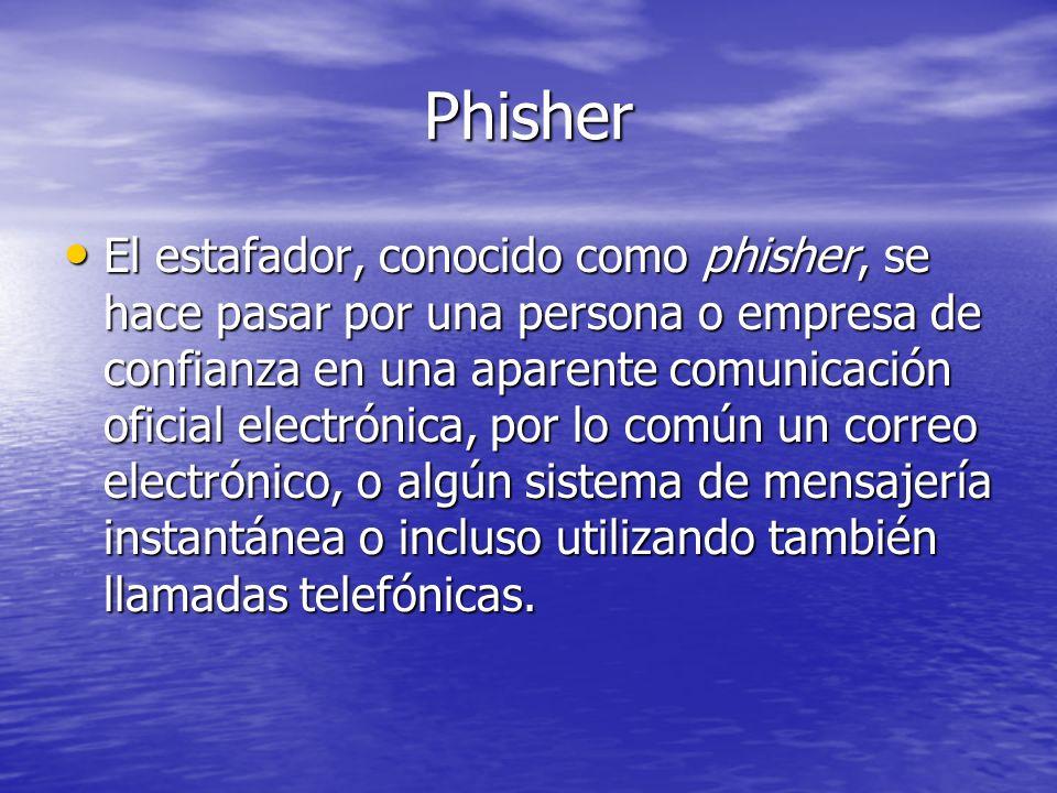 Phisher El estafador, conocido como phisher, se hace pasar por una persona o empresa de confianza en una aparente comunicación oficial electrónica, po