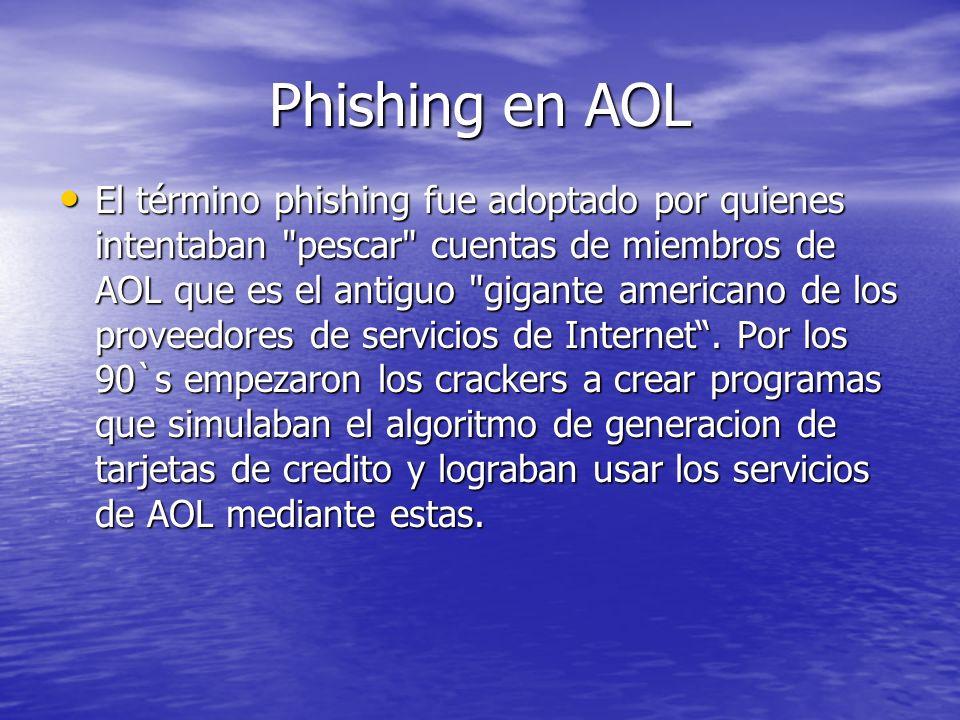 Phishing en AOL El término phishing fue adoptado por quienes intentaban