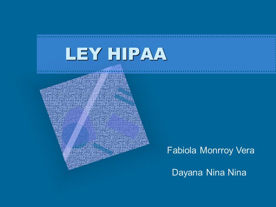 Health Insurance Portability and Accountability Act (Portabilidad del Seguro de Salud y la Ley de Responsabilidades) Ley pública 104-191 de agosto 21 de 1996 HIPAA