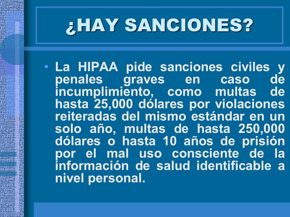 ¿HAY SANCIONES? La HIPAA pide sanciones civiles y penales graves en caso de incumplimiento, como multas de hasta 25,000 dólares por violaciones reiter