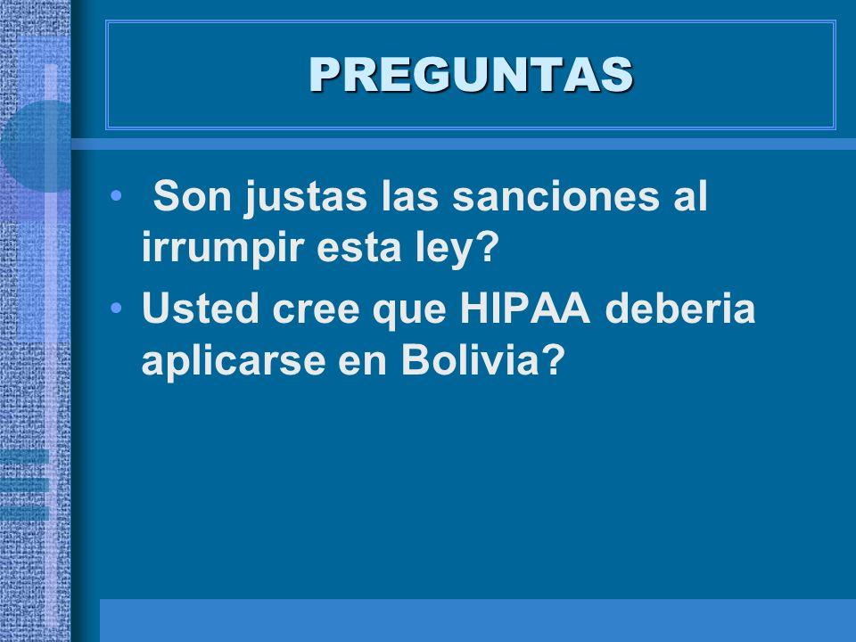 PREGUNTAS Son justas las sanciones al irrumpir esta ley? Usted cree que HIPAA deberia aplicarse en Bolivia?