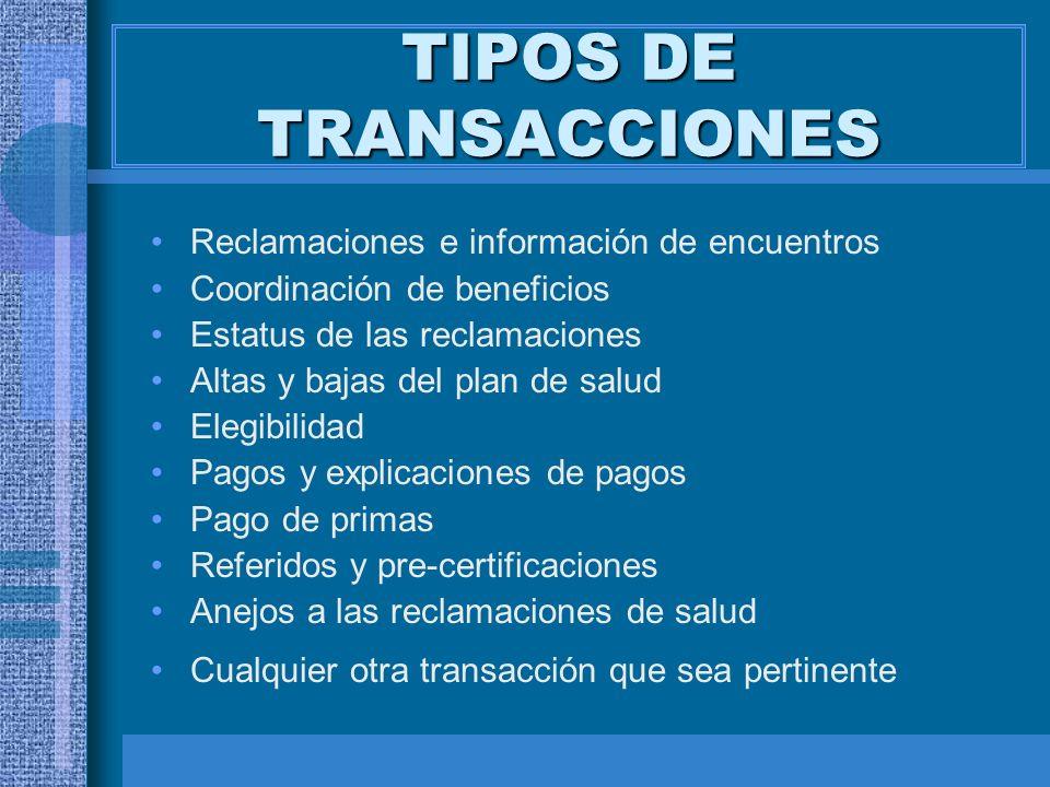 TIPOS DE TRANSACCIONES Reclamaciones e información de encuentros Coordinación de beneficios Estatus de las reclamaciones Altas y bajas del plan de sal