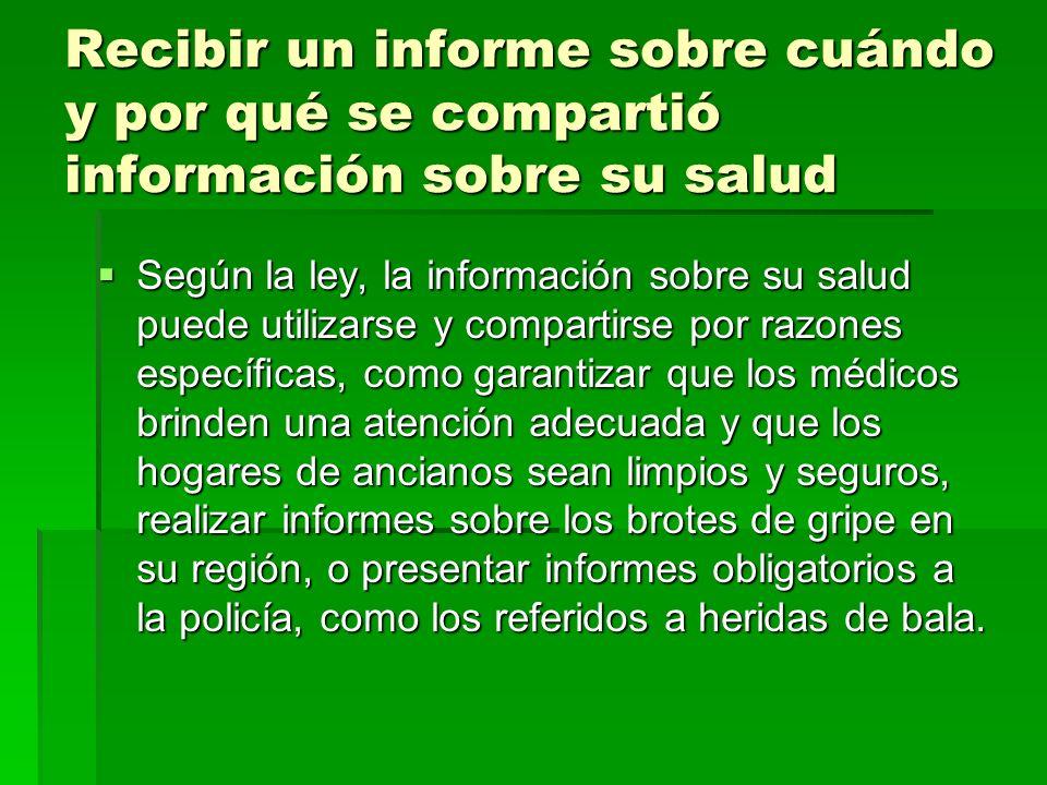Recibir un informe sobre cuándo y por qué se compartió información sobre su salud Según la ley, la información sobre su salud puede utilizarse y compa