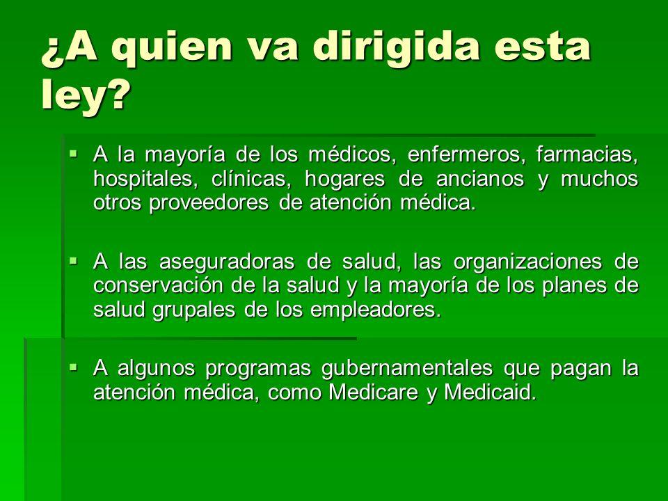 ¿A quien va dirigida esta ley? A la mayoría de los médicos, enfermeros, farmacias, hospitales, clínicas, hogares de ancianos y muchos otros proveedore