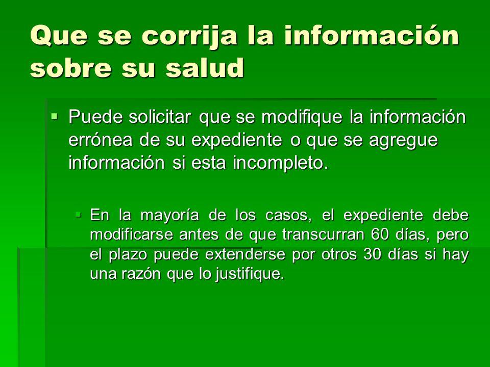Que se corrija la información sobre su salud Puede solicitar que se modifique la información errónea de su expediente o que se agregue información si