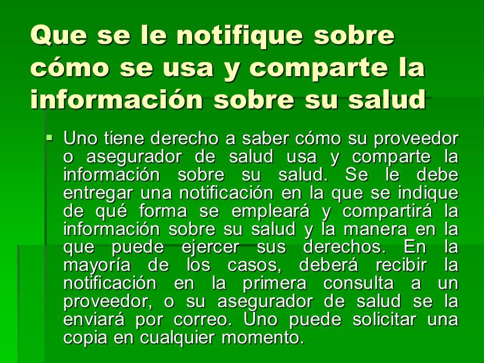 Que se le notique sobre cómo se usa y comparte la información sobre su salud Uno tiene derecho a saber cómo su proveedor o asegurador de salud usa y c