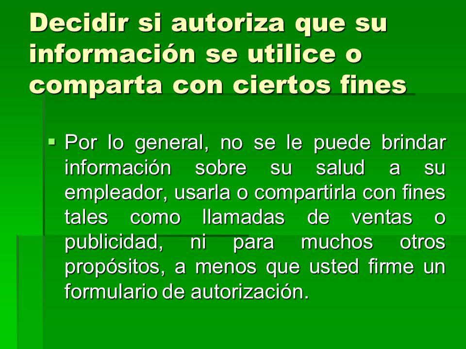 Decidir si autoriza que su información se utilice o comparta con ciertos nes Por lo general, no se le puede brindar información sobre su salud a su em