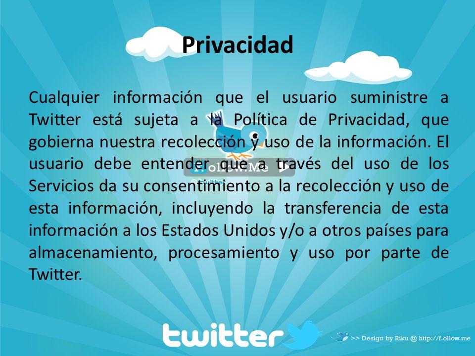 Privacidad Cualquier información que el usuario suministre a Twitter está sujeta a la Política de Privacidad, que gobierna nuestra recolección y uso d
