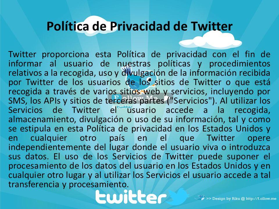 Política de Privacidad de Twitter Twitter proporciona esta Política de privacidad con el fin de informar al usuario de nuestras políticas y procedimie