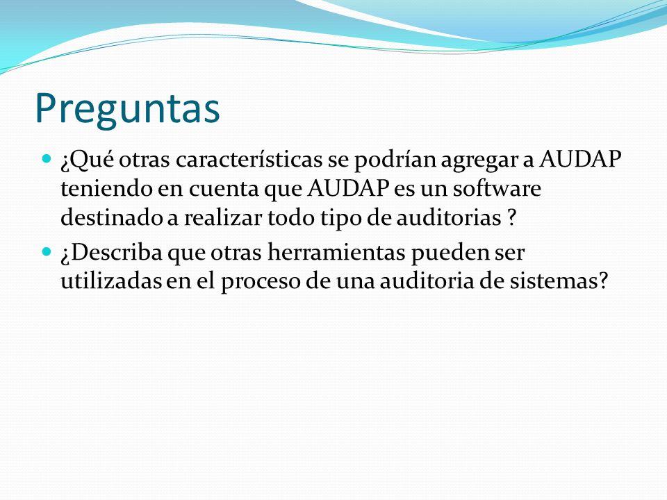 Preguntas ¿Qué otras características se podrían agregar a AUDAP teniendo en cuenta que AUDAP es un software destinado a realizar todo tipo de auditori