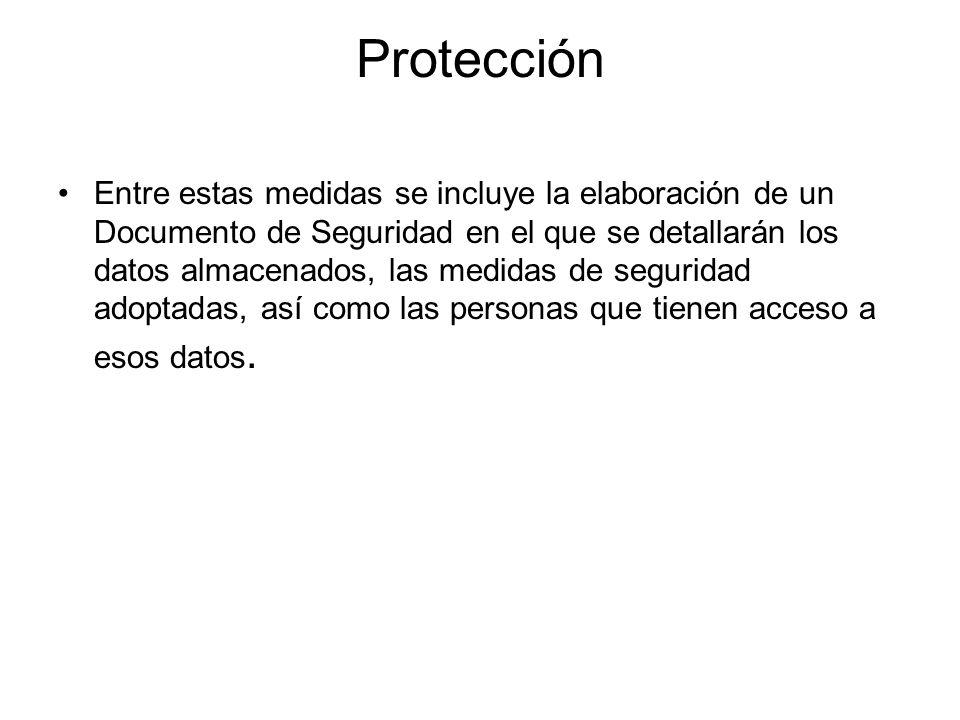 Protección Entre estas medidas se incluye la elaboración de un Documento de Seguridad en el que se detallarán los datos almacenados, las medidas de se