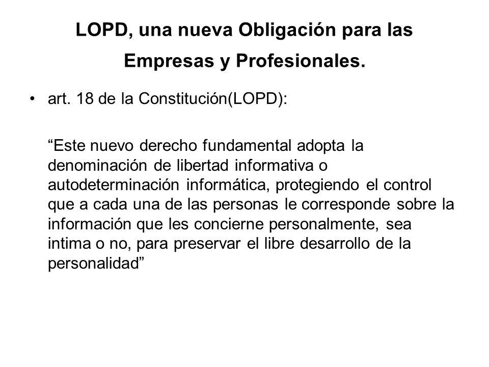 LOPD, una nueva Obligación para las Empresas y Profesionales. art. 18 de la Constitución(LOPD): Este nuevo derecho fundamental adopta la denominación