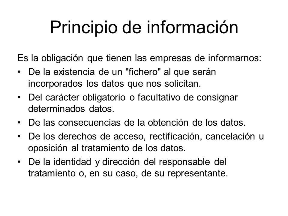 Principio de información Es la obligación que tienen las empresas de informarnos: De la existencia de un