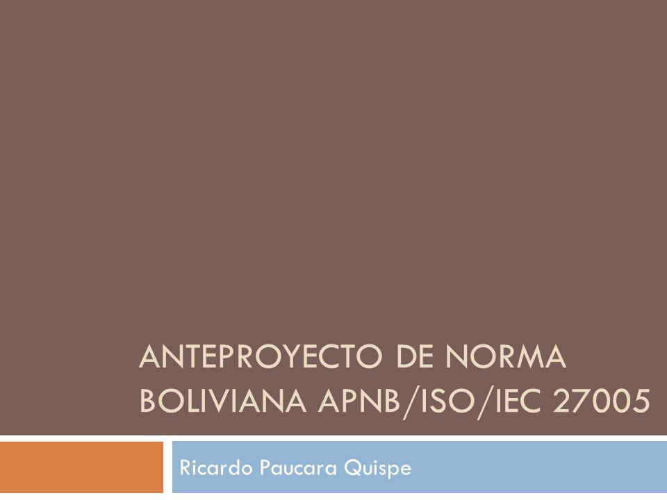 ANTEPROYECTO DE NORMA BOLIVIANA APNB/ISO/IEC 27005 Ricardo Paucara Quispe