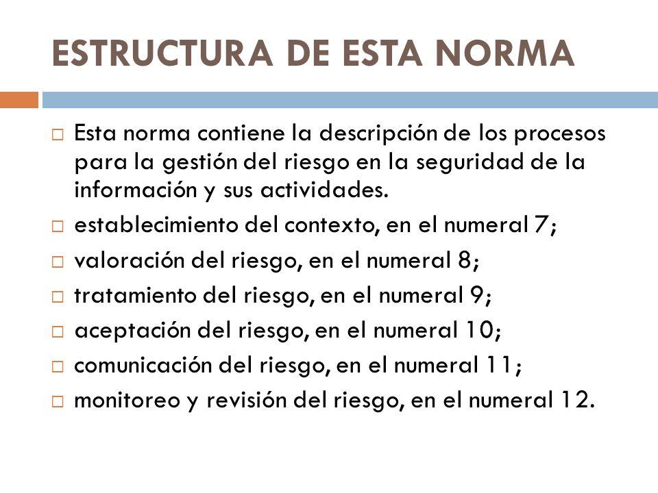 ESTRUCTURA DE ESTA NORMA Esta norma contiene la descripción de los procesos para la gestión del riesgo en la seguridad de la información y sus activid