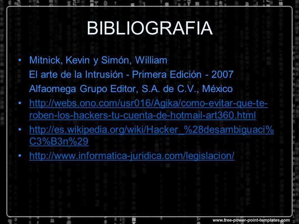 BIBLIOGRAFIA Mitnick, Kevin y Simón, William El arte de la Intrusión - Primera Edición - 2007 Alfaomega Grupo Editor, S.A. de C.V., México http://webs