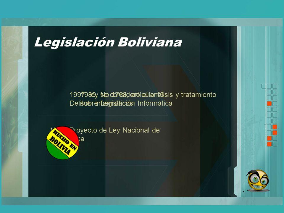 Legislación Boliviana 1989, se consideró el análisis y tratamiento sobre Legislación Informática 1991, Proyecto de Ley Nacional de Informática 1997. l