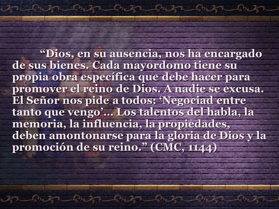 Dios, en su ausencia, nos ha encargado de sus bienes. Cada mayordomo tiene su propia obra específica que debe hacer para promover el reino de Dios. A