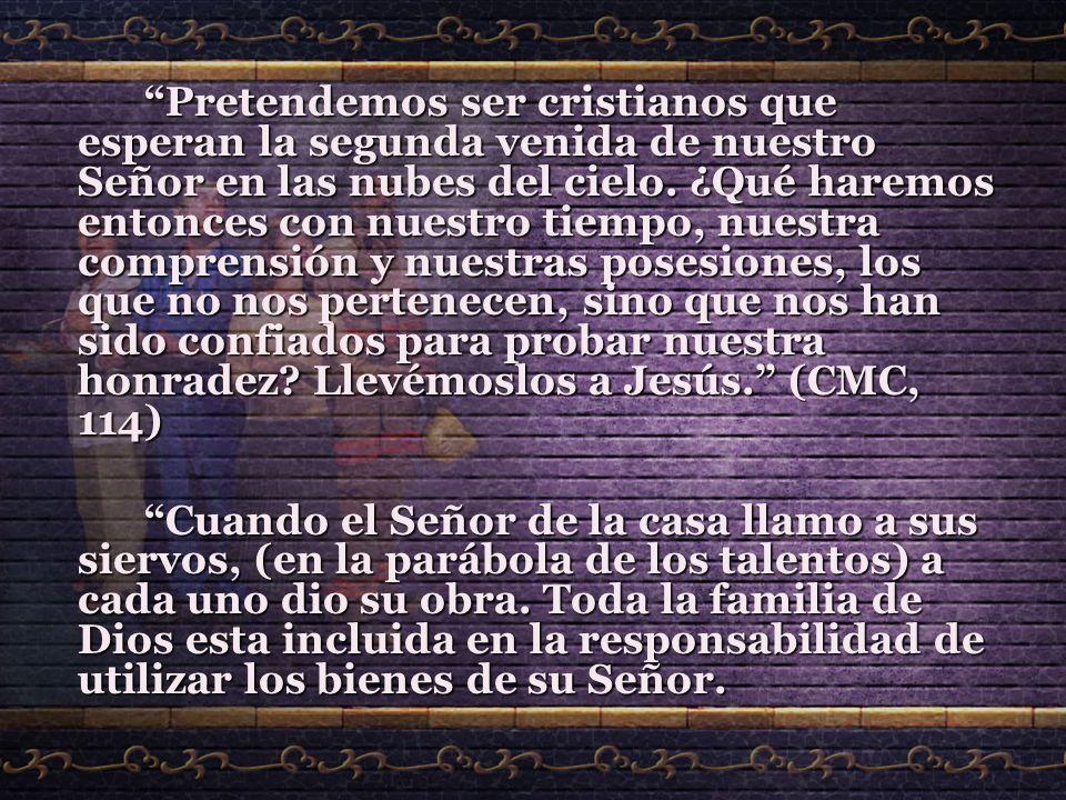 Pretendemos ser cristianos que esperan la segunda venida de nuestro Señor en las nubes del cielo. ¿Qué haremos entonces con nuestro tiempo, nuestra co