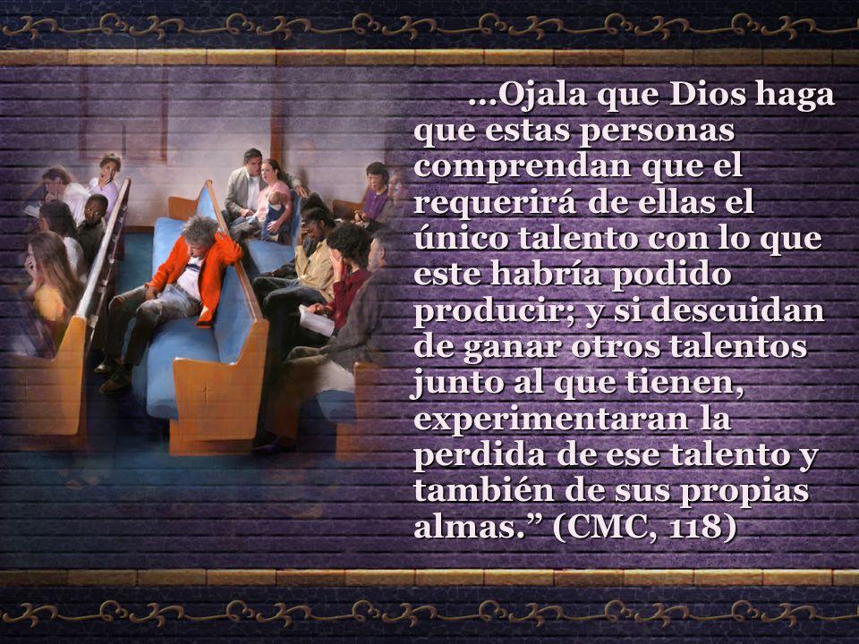 …Ojala que Dios haga que estas personas comprendan que el requerirá de ellas el único talento con lo que este habría podido producir; y si descuidan d