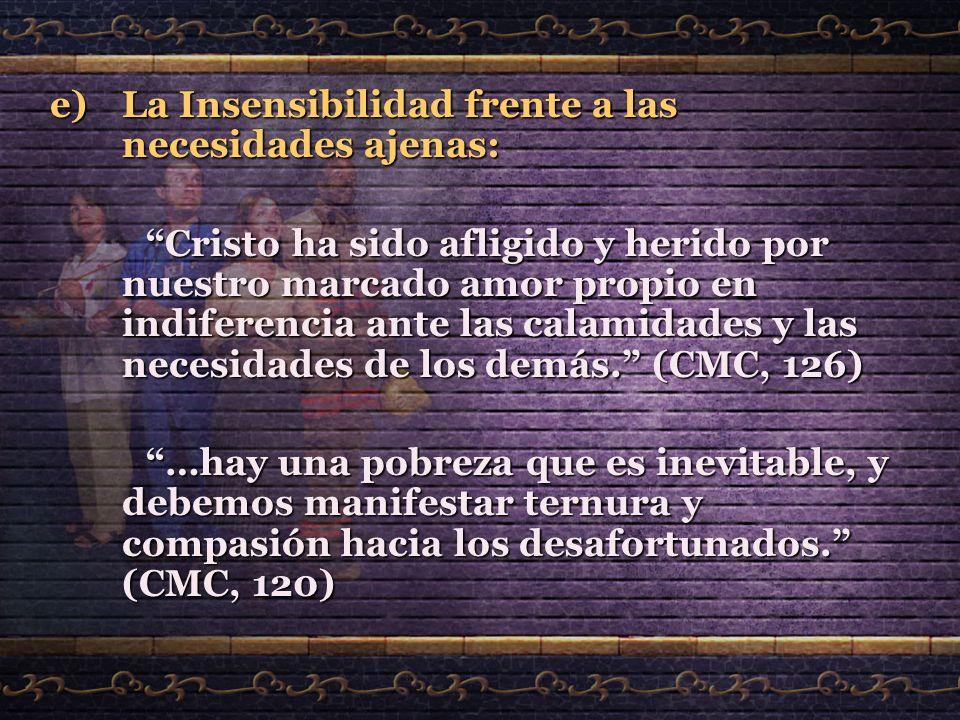 e)L a Insensibilidad frente a las necesidades ajenas: Cristo ha sido afligido y herido por nuestro marcado amor propio en indiferencia ante las calami