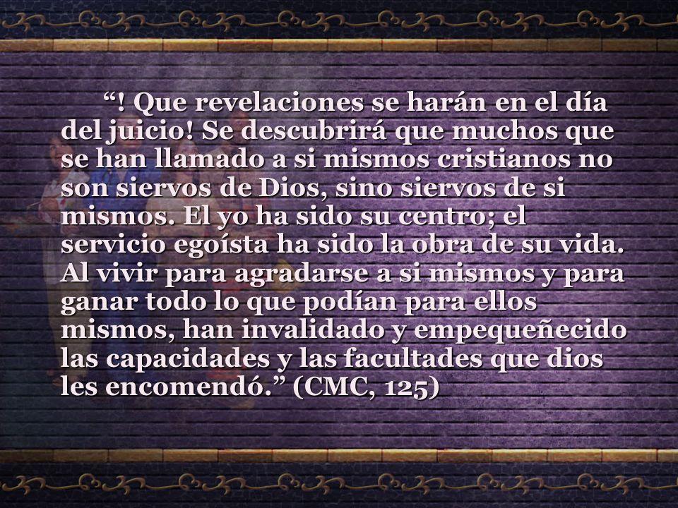 ! Que revelaciones se harán en el día del juicio! Se descubrirá que muchos que se han llamado a si mismos cristianos no son siervos de Dios, sino sier