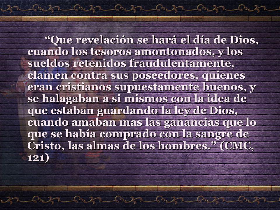 Que revelación se hará el día de Dios, cuando los tesoros amontonados, y los sueldos retenidos fraudulentamente, clamen contra sus poseedores, quienes