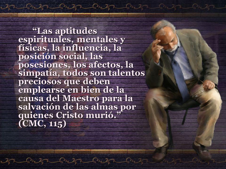Las aptitudes espirituales, mentales y físicas, la influencia, la posición social, las posesiones, los afectos, la simpatía, todos son talentos precio