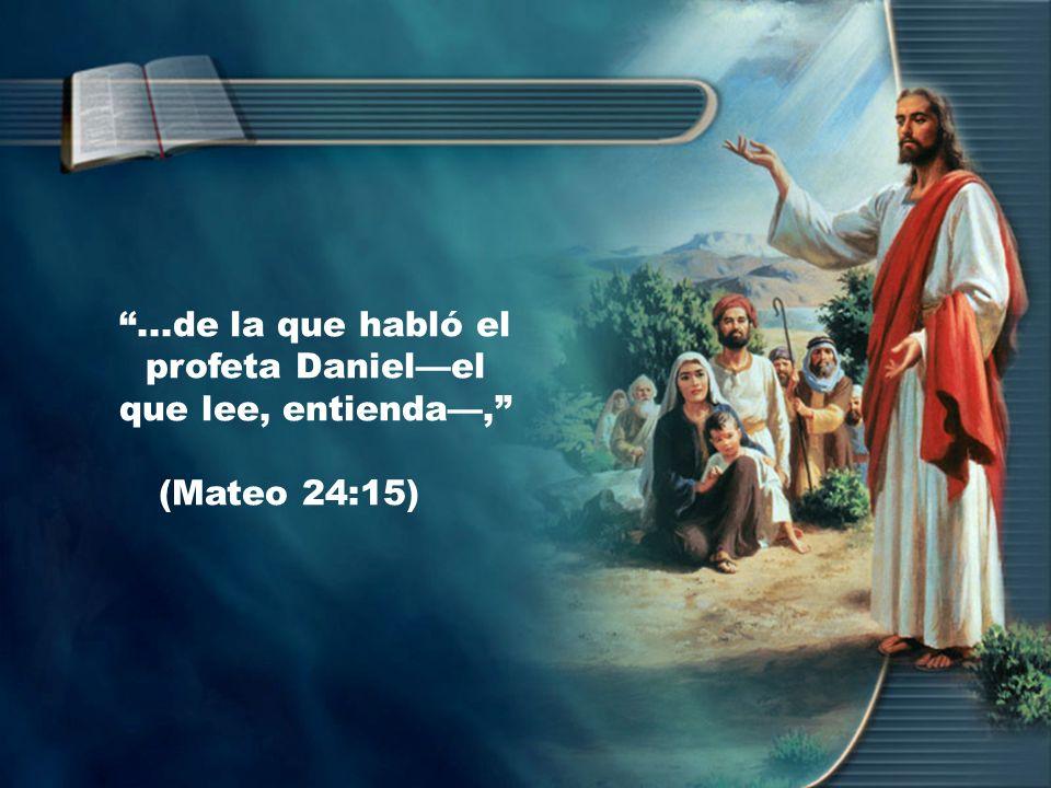 ...de la que habló el profeta Danielel que lee, entienda, (Mateo 24:15)
