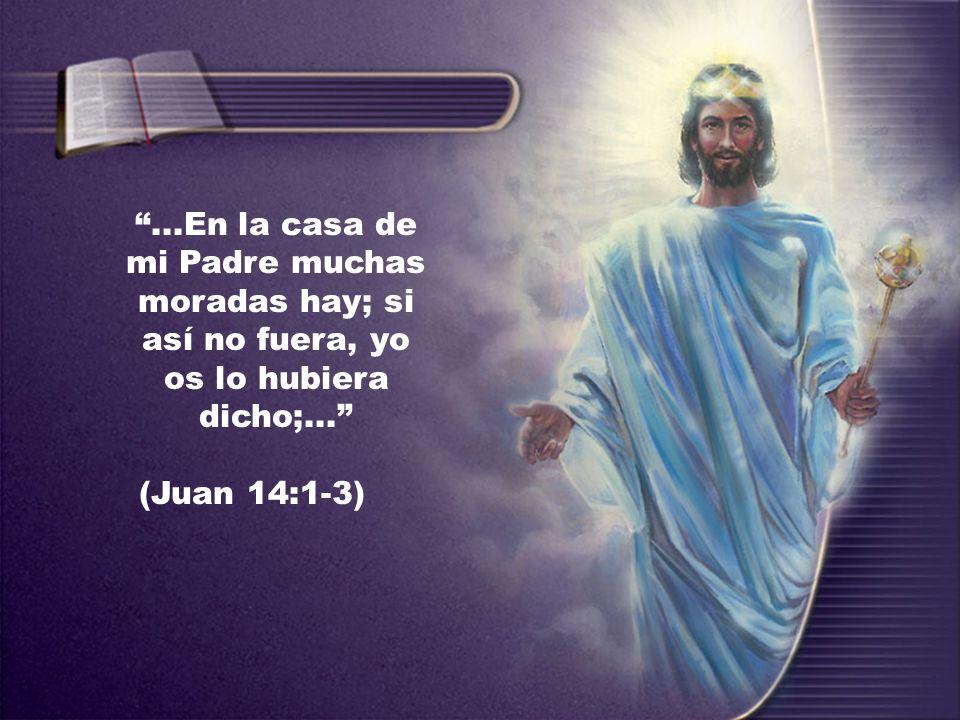 ...En la casa de mi Padre muchas moradas hay; si así no fuera, yo os lo hubiera dicho;... (Juan 14:1-3)