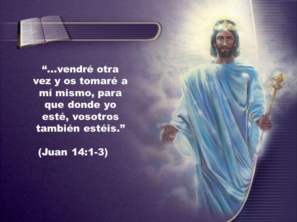 ...vendré otra vez y os tomaré a mí mismo, para que donde yo esté, vosotros también estéis. (Juan 14:1-3)