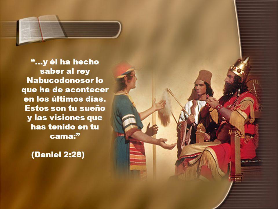 ...y él ha hecho saber al rey Nabucodonosor lo que ha de acontecer en los últimos días.