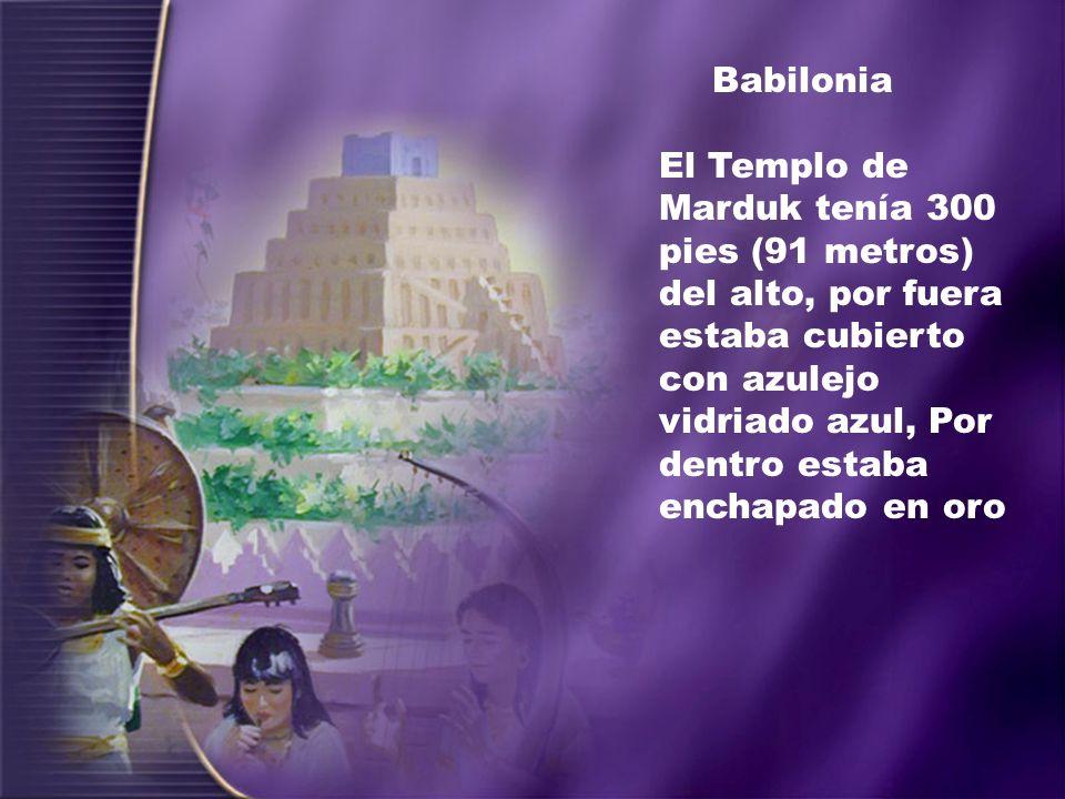 Babilonia El Templo de Marduk tenía 300 pies (91 metros) del alto, por fuera estaba cubierto con azulejo vidriado azul, Por dentro estaba enchapado en