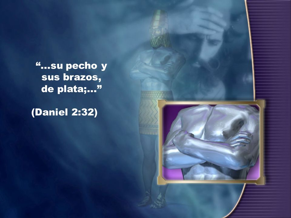 ...su pecho y sus brazos, de plata;... (Daniel 2:32)