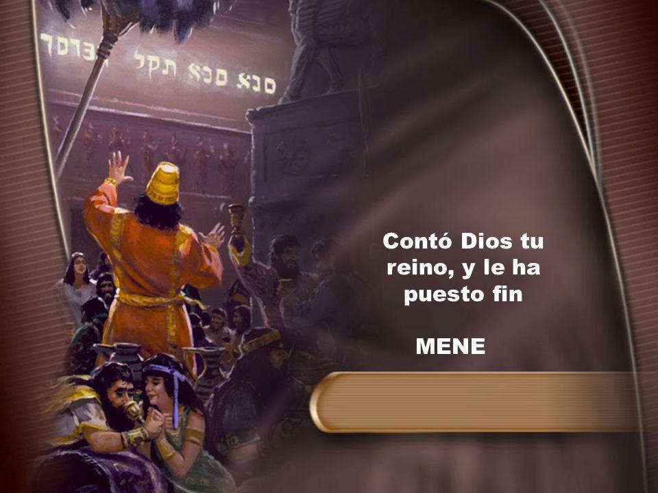 Contó Dios tu reino, y le ha puesto fin MENE